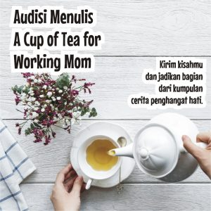 Audisi Menulis A Cup of Tea for Working Mom